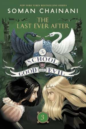 The School for Good and Evil #3: The Last Ever After de Soman Chainani