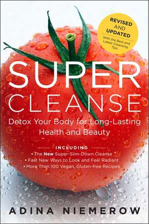 Super Cleanse Revised Edition: Detox Your Body for Long-Lasting Health and Beauty de Adina Niemerow