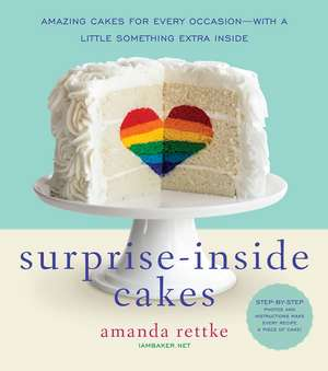 Surprise-Inside Cakes: Amazing Cakes for Every Occasion--with a Little Something Extra Inside de Amanda Rettke