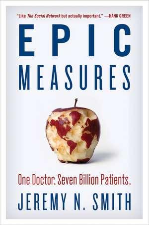 Epic Measures: One Doctor. Seven Billion Patients. de Jeremy N. Smith