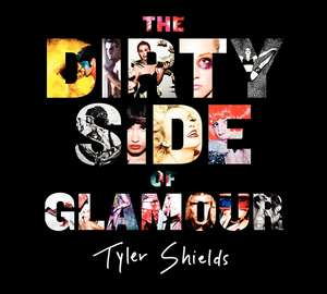 The Dirty Side of Glamour de Tyler Shields