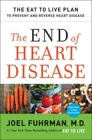 The End of Heart Disease: The Eat to Live Plan to Prevent and Reverse Heart Disease de Joel Fuhrman, M.D.