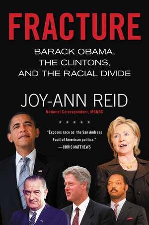 Fracture: Barack Obama, the Clintons, and the Racial Divide de Joy-Ann Reid