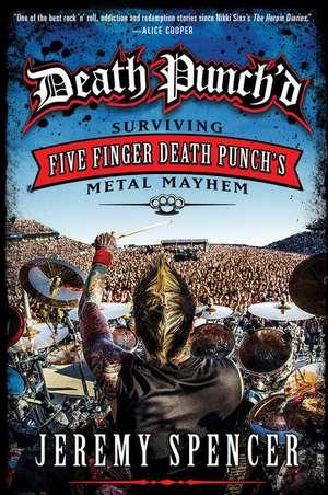 Death Punch'd: Surviving Five Finger Death Punch's Metal Mayhem de Jeremy Spencer