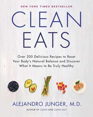 Clean Eats: Over 200 Delicious Recipes to Reset Your Body's Natural Balance and Discover What It Means to Be Truly Healthy de Alejandro Junger