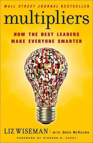 Multipliers: How the Best Leaders Make Everyone Smarter de Liz Wiseman