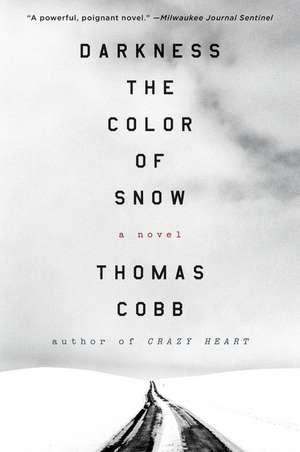 Darkness the Color of Snow: A Novel de Thomas Cobb