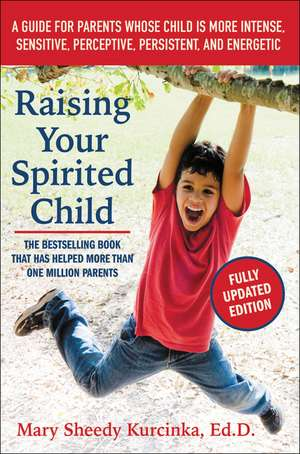 Raising Your Spirited Child, Third Edition: A Guide for Parents Whose Child Is More Intense, Sensitive, Perceptive, Persistent, and Energetic de Mary Sheedy Kurcinka