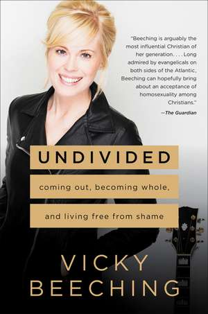Undivided: Coming Out, Becoming Whole, and Living Free from Shame de Vicky Beeching
