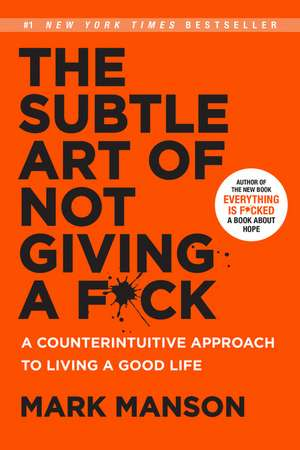 The Subtle Art of Not Giving a F*ck: A Counterintuitive Approach to Living a Good Life de Mark Manson