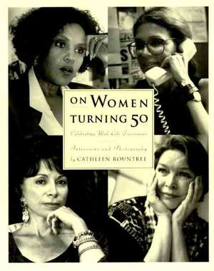 On Women Turning Fifty: Celebrating Mid-Life Discoveries de Cathleen Rountree