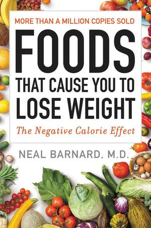 Foods That Cause You to Lose Weight: The Negative Calorie Effect de M.D. Neal Barnard