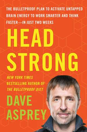 Head Strong: The Bulletproof Plan to Activate Untapped Brain Energy to Work Smarter and Think Faster-in Just Two Weeks de Dave Asprey