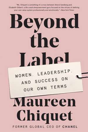 Beyond the Label: Women, Leadership, and Success on Our Own Terms de Maureen Chiquet