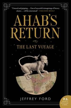 Ahab's Return: or, The Last Voyage de Jeffrey Ford