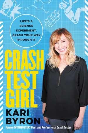 Crash Test Girl: Life's a Science Experiment. Crash Your Way Through It. de Kari Byron