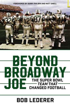 Beyond Broadway Joe: The Super Bowl TEAM That Changed Football de Bob Lederer