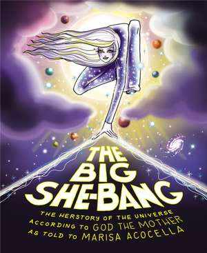 Big She Bang: The Herstory of the Universe According to God the Mother de Marisa Acocella