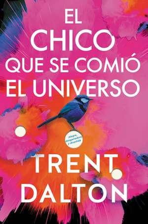 Boy Swallows Universe \ El chico que se comió el universo (Spanish edition): Una novela de Trent Dalton