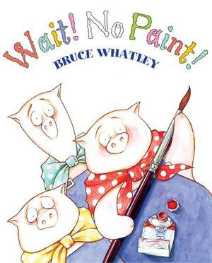 Wait! No Paint! de Bruce Whatley