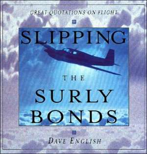 Slipping the Surly Bonds: Great Quotations on Flight de David English