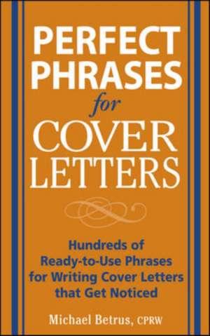 Perfect Phrases for Cover Letters de Michael Betrus