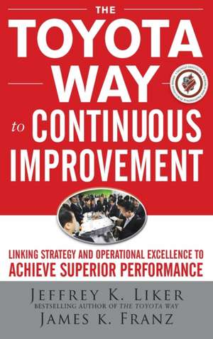 The Toyota Way to Continuous Improvement: Linking Strategy and Operational Excellence to Achieve Superior Performance de Jeffrey Liker