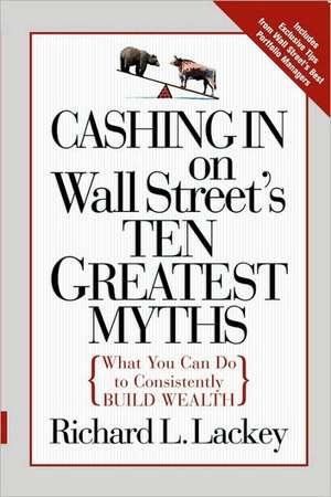 Cashing in on Wall Street's 10 Greatest Myths de Richard Lackey