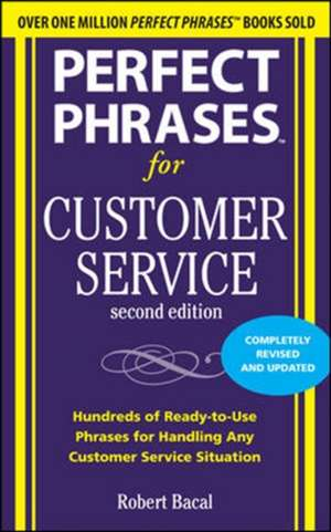 Perfect Phrases for Customer Service, Second Edition de Robert Bacal