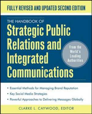 The Handbook of Strategic Public Relations and Integrated Marketing Communications, Second Edition de Clarke Caywood