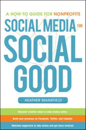 Social Media for Social Good: A How-to Guide for Nonprofits de Heather Mansfield