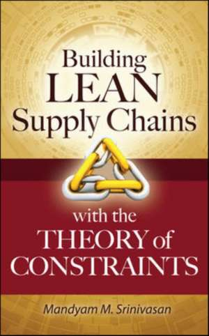 Building Lean Supply Chains with the Theory of Constraints de Mandyam Srinivasan