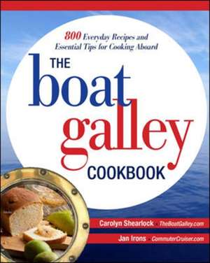 The Boat Galley Cookbook: 800 Everyday Recipes and Essential Tips for Cooking Aboard de Carolyn Shearlock