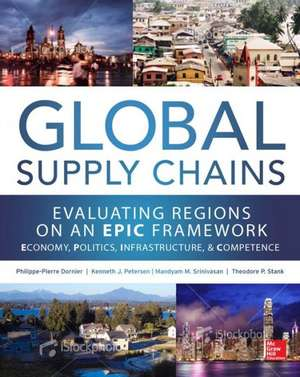 Global Supply Chains: Evaluating Regions on an EPIC Framework – Economy, Politics, Infrastructure, and Competence de Mandyam Srinivasan