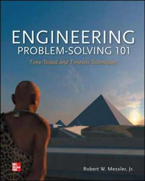 Engineering Problem-Solving 101: Time-Tested and Timeless Techniques de Robert Messler