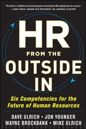 HR from the Outside In: Six Competencies for the Future of Human Resources de David Ulrich