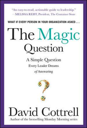 The Magic Question: A Simple Question Every Leader Dreams of Answering de David Cottrell