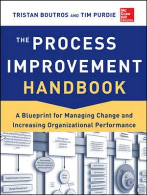 The Process Improvement Handbook: A Blueprint for Managing Change and Increasing Organizational Performance de Tristan Boutros