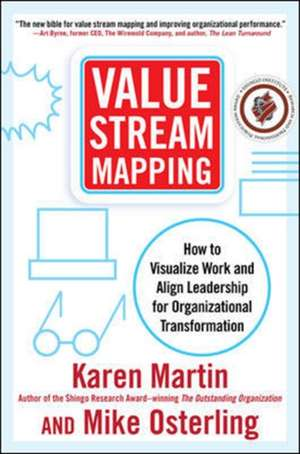 Value Stream Mapping: How to Visualize Work and Align Leadership for Organizational Transformation de Karen Martin