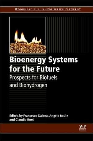 Bioenergy Systems for the Future: Prospects for Biofuels and Biohydrogen de Francesco Dalena