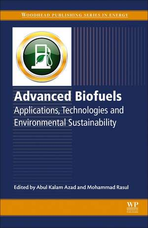 Advanced Biofuels: Applications, Technologies and Environmental Sustainability de Kalam Abul Azad