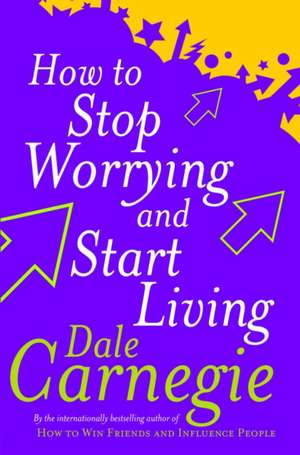 How To Stop Worrying And Start Living de Dale Carnegie