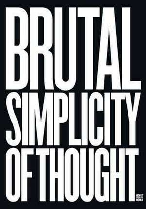 Saatchi, L: Brutal Simplicity of Thought imagine