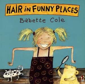 Hair In Funny Places de Babette Cole