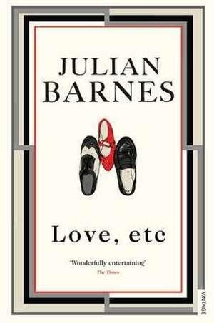 Love, Etc de Julian Barnes