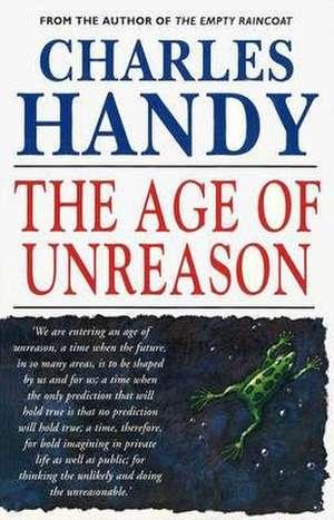 The Age Of Unreason de Charles B. Handy