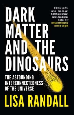 Dark Matter and the Dinosaurs de Lisa Randall
