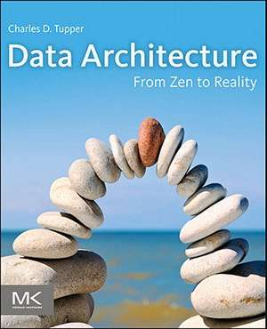 Data Architecture: From Zen to Reality de Charles Tupper