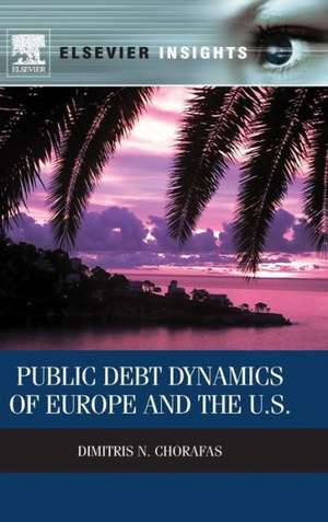 Public Debt Dynamics of Europe and the U.S.:  A Concise Introduction to Theory and Research de Dimitris N. Chorafas