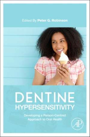 Dentine Hypersensitivity: Developing a Person-centred Approach to Oral Health de Peter Glenn Robinson